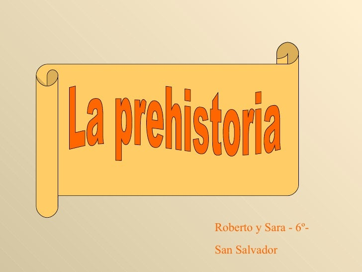 La prehistoria Roberto y Sara - 6º-  San Salvador