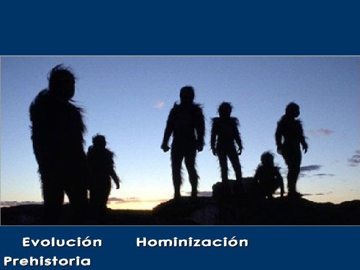 Evolución – Hominización –Prehistoria