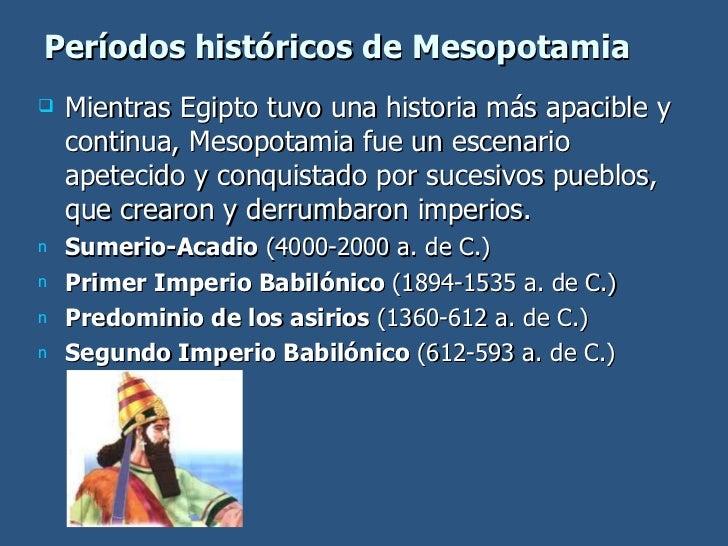 <ul><li>Mientras Egipto tuvo una historia más apacible y continua, Mesopotamia fue un escenario apetecido y conquistado po...