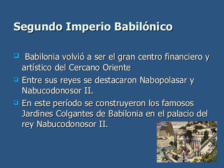 Segundo Imperio Babilónico <ul><li>Babilonia volvió a ser el gran centro financiero y artístico del Cercano Oriente </li><...