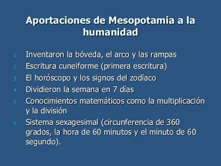 Aportaciones de Mesopotamia a la humanidad <ul><li>Inventaron la bóveda, el arco y las rampas </li></ul><ul><li>Escritura ...