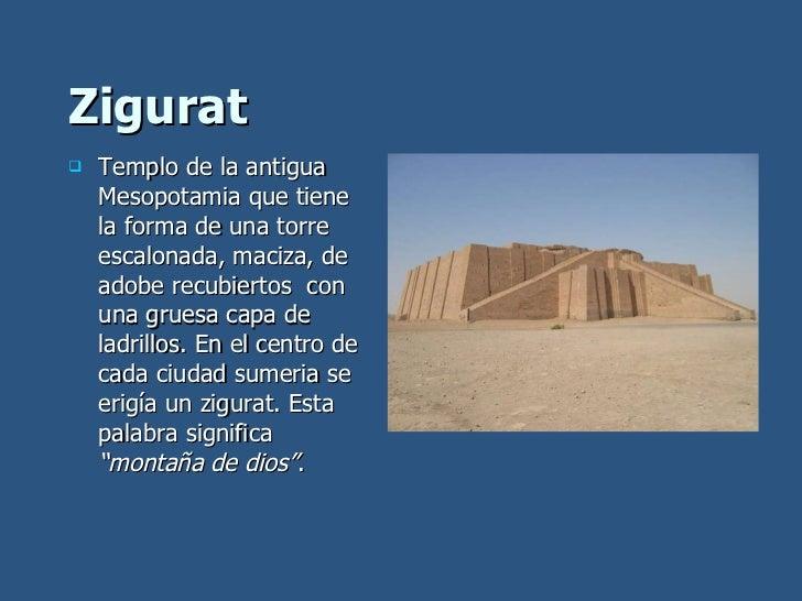 Zigurat <ul><li>Templo de la antigua Mesopotamia que tiene la forma de una torre escalonada, maciza, de adobe recubiertos ...