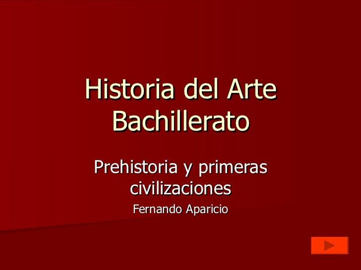 Historia del Arte Bachillerato Prehistoria y primeras civilizaciones Fernando Aparicio