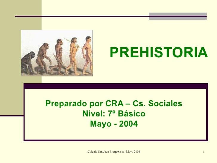 PREHISTORIA Preparado por CRA – Cs. Sociales Nivel: 7º Básico Mayo - 2004