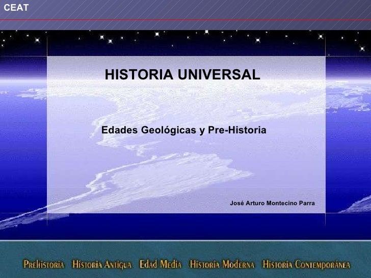 CEAT José Arturo Montecino Parra HISTORIA UNIVERSAL Edades Geológicas y Pre-Historia