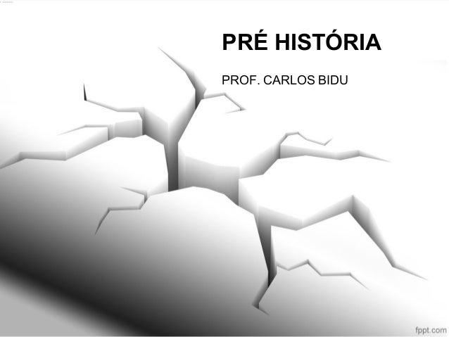 PRÉ HISTÓRIAPROF. CARLOS BIDU