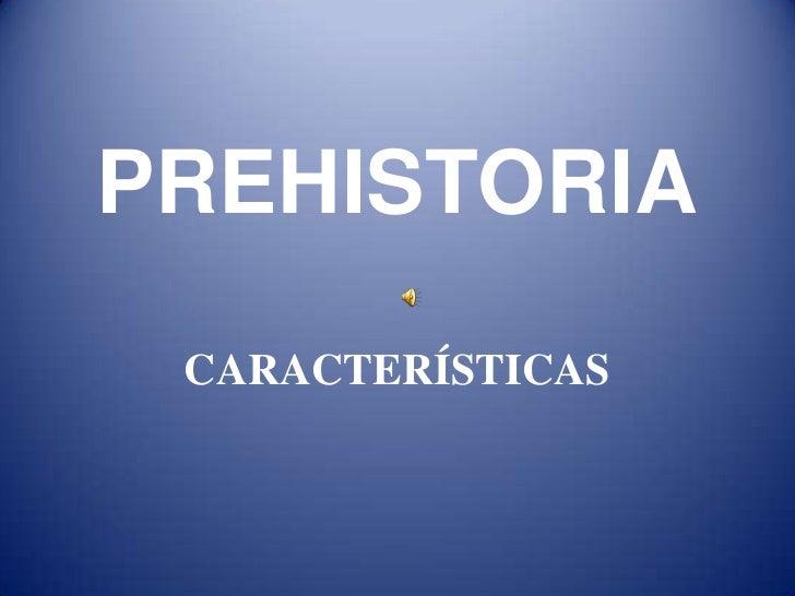 PREHISTORIA CARACTERÍSTICAS