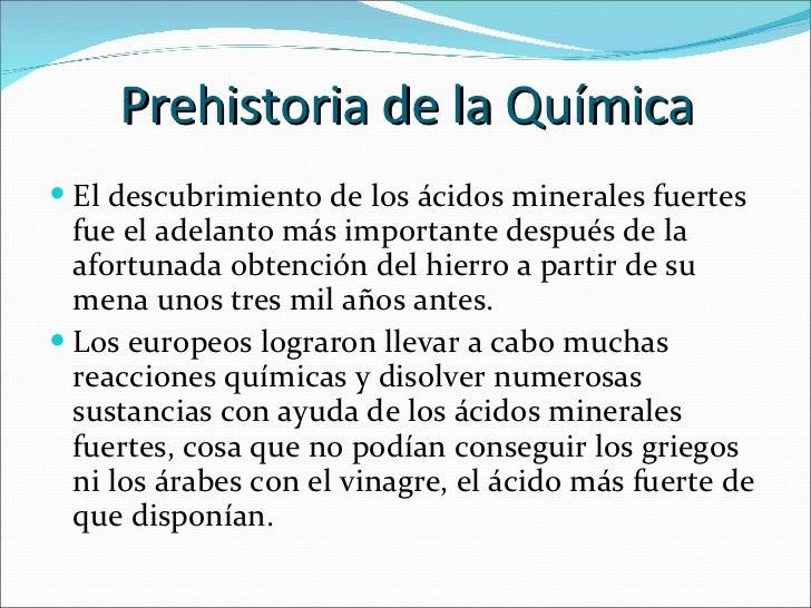 Prehistoria de la Química <ul><li>El descubrimiento de los ácidos minerales fuertes fue el adelanto más importante después...
