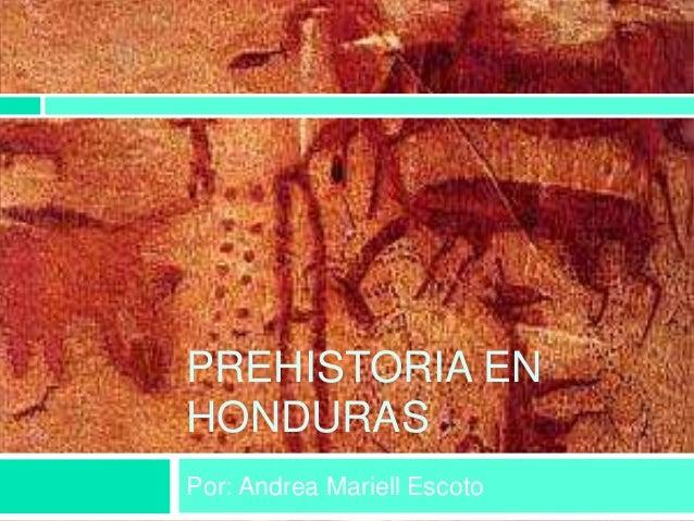 PREHISTORIA EN HONDURAS Por: Andrea Mariell Escoto