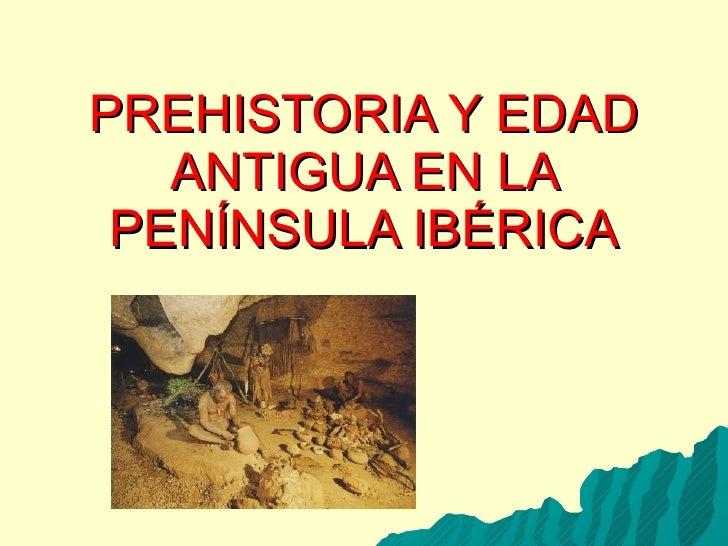 PREHISTORIA Y EDAD ANTIGUA EN LA PENÍNSULA IBÉRICA