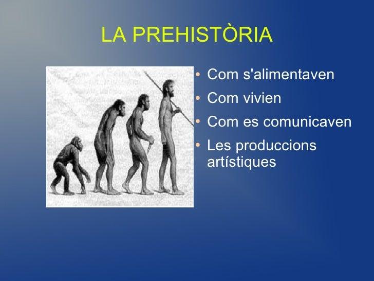 LA PREHISTÒRIA       ●   Com salimentaven       ●   Com vivien       ●   Com es comunicaven       ●   Les produccions     ...