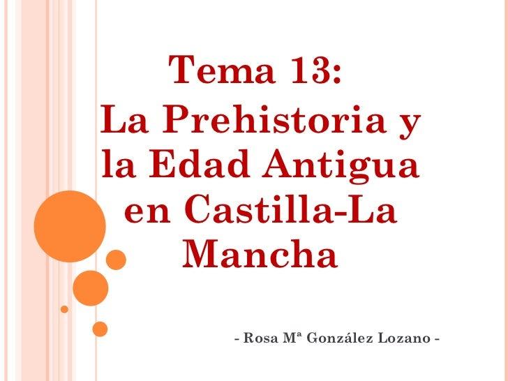 Tema 13:  La Prehistoria y la Edad Antigua en Castilla-La Mancha - Rosa Mª González Lozano -