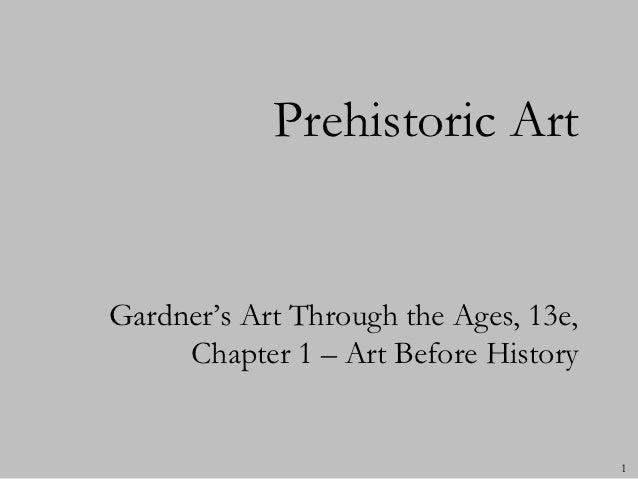 Prehistoric ArtGardner's Art Through the Ages, 13e,     Chapter 1 – Art Before History                                    ...