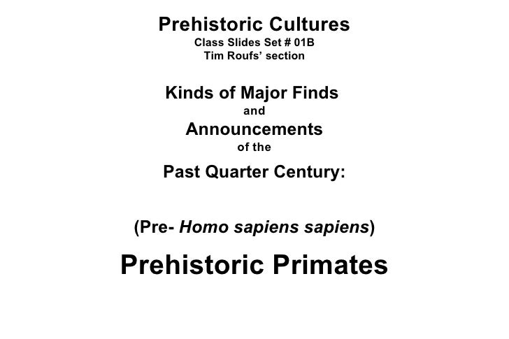 Prehistoric Cultures Class Slides Set # 01B Tim Roufs' section Kinds of Major Finds  and Announcements of the Past Quarter...