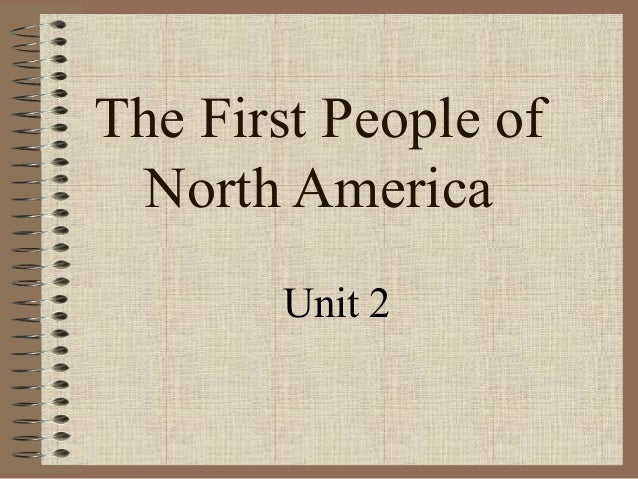 The First People of North America Unit 2