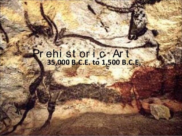 Pr ehi st or i c Ar t 35,000 B.C.E. to 1,500 B.C.E.