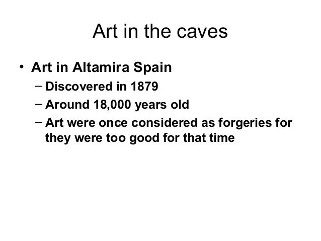 Art in the caves• Art in Altamira Spain– Discovered in 1879– Around 18,000 years old– Art were once considered as forgerie...