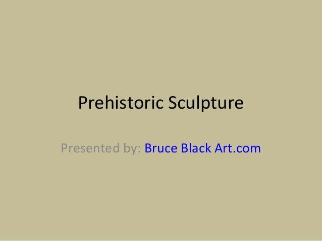 Prehistoric SculpturePresented by: Bruce Black Art.com