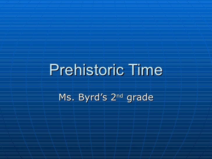 Prehistoric Time Ms. Byrd's 2 nd  grade