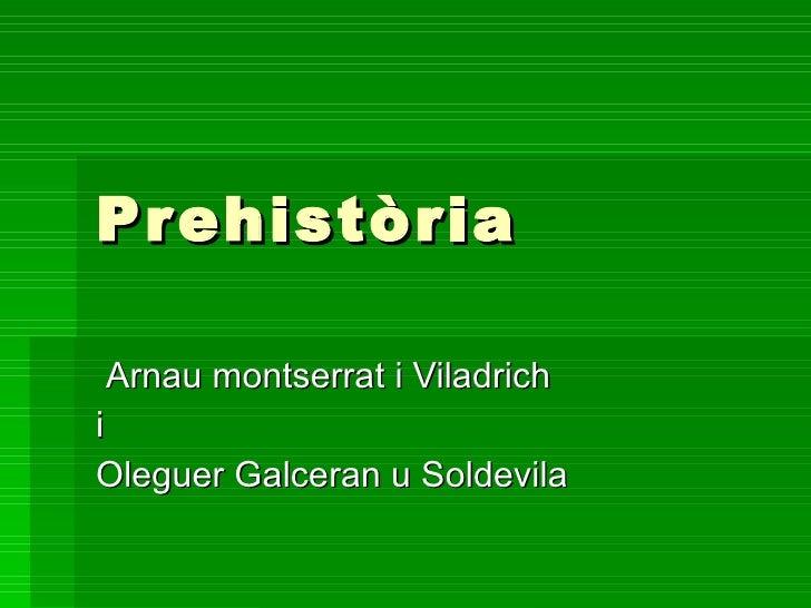 Prehistòria Arnau montserrat i Viladrich i Oleguer Galceran u Soldevila