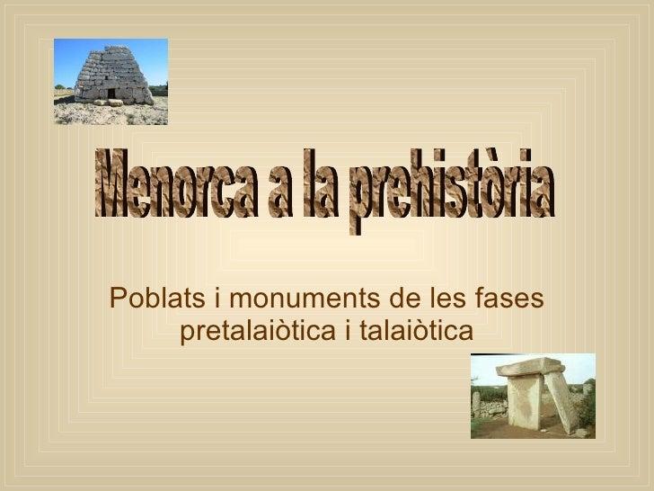 Poblats i monuments de les fases pretalaiòtica i talaiòtica Menorca a la prehistòria