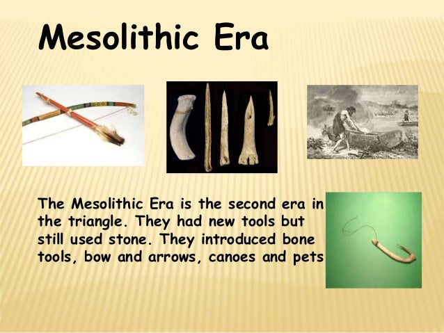the mesolithic era The second period, mesolithic 2, is also called the natufian culture the change from mesolithic 1 to natufian culture can be dated more closely.