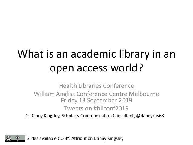 What is an academic library in an open access world?​ Health Libraries Conference William Angliss Conference Centre Melbou...