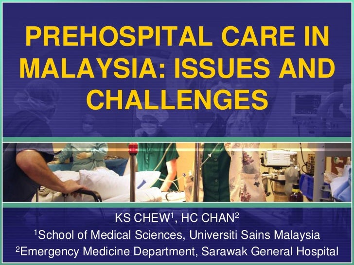 PREHOSPITAL CARE INMALAYSIA: ISSUES AND   CHALLENGES                  KS CHEW1, HC CHAN2   1School of Medical Sciences, Un...
