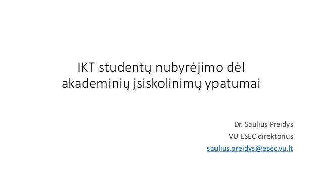 IKT studentų nubyrėjimo dėl akademinių įsiskolinimų ypatumai Dr. Saulius Preidys VU ESEC direktorius saulius.preidys@esec....