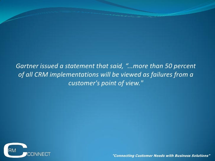 """Gartner issued a statement that said, """"...more than 50 percent  of all CRM implementations will be viewed as failures from..."""