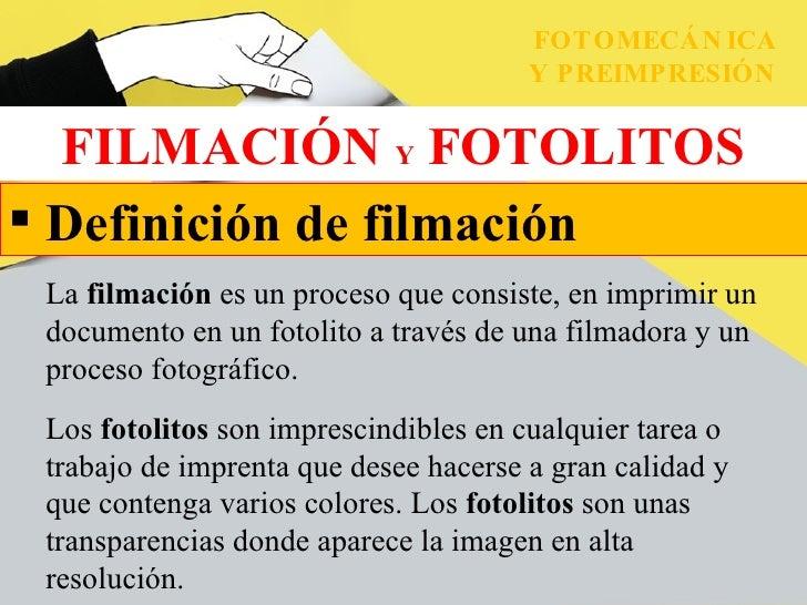 La  filmación  es un proceso que consiste, en imprimir un documento en un fotolito a través de una filmadora y un proceso ...