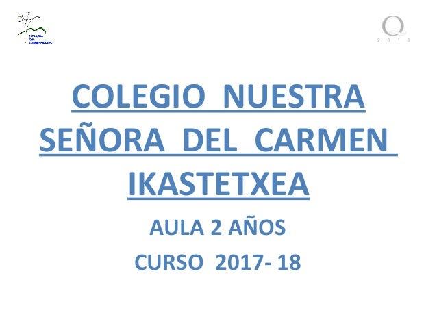 COLEGIO NUESTRA SEÑORA DEL CARMEN IKASTETXEA AULA 2 AÑOS CURSO 2017- 18