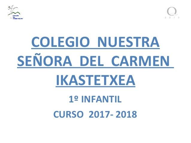 COLEGIO NUESTRA SEÑORA DEL CARMEN IKASTETXEA 1º INFANTIL CURSO 2017- 2018