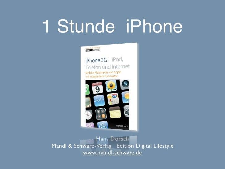 1 Stunde iPhone                      Hans Dorsch  Mandl & Schwarz-Verlag Edition Digital Lifestyle             www.mandl-s...