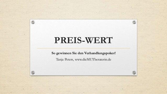 PREIS-WERT So gewinnen Sie den Verhandlungspoker! Tanja Peters, www.dieMUTberaterin.de