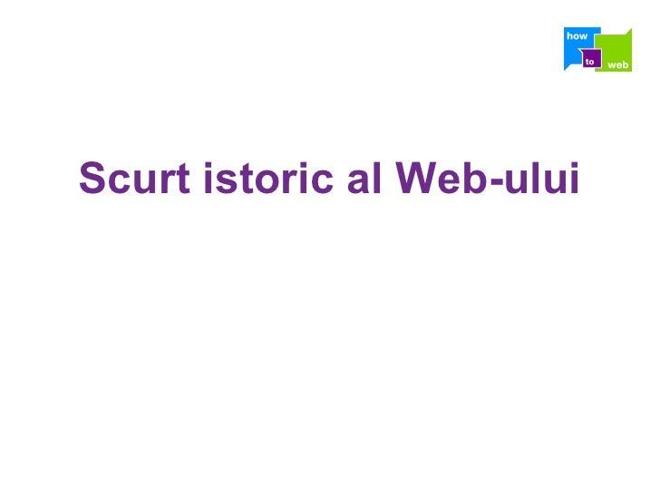 Scurt istoric al Web - ului