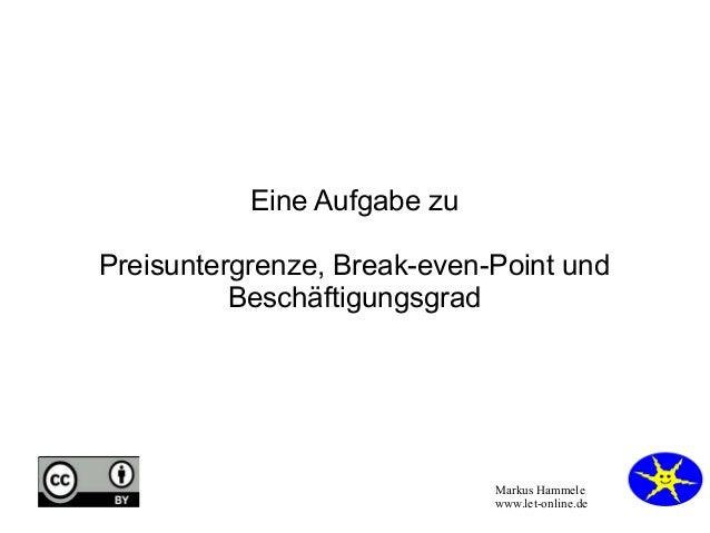 Markus Hammele www.let-online.de Eine Aufgabe zu Preisuntergrenze, Break-even-Point und Beschäftigungsgrad