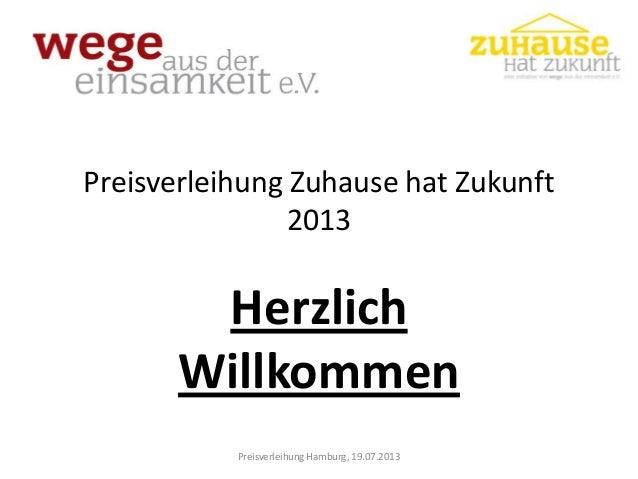 Preisverleihung Zuhause hat Zukunft 2013  Herzlich Willkommen Preisverleihung Hamburg, 19.07.2013