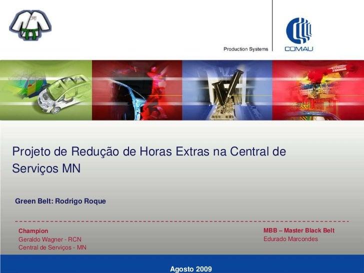 Projeto de Redução de Horas Extras na Central deServiços MNGreen Belt: Rodrigo Roque Champion                             ...
