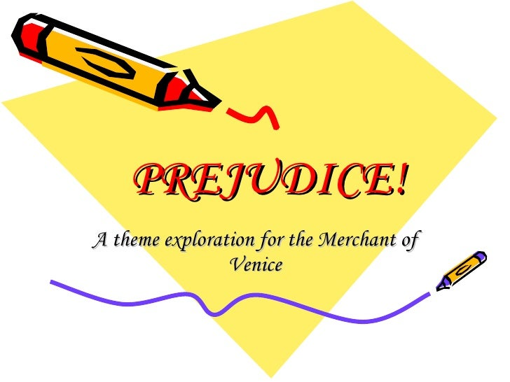 PREJUDICE! A theme exploration for the Merchant of Venice