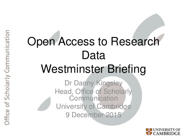 Open Access to Research Data Westminster Briefing Dr Danny Kingsley Head, Office of Scholarly Communication University of ...