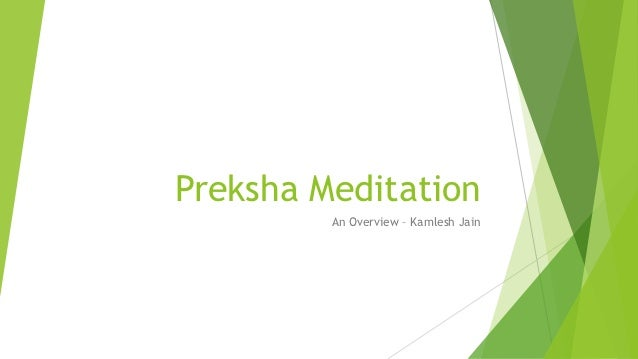Preksha Meditation         An Overview – Kamlesh Jain