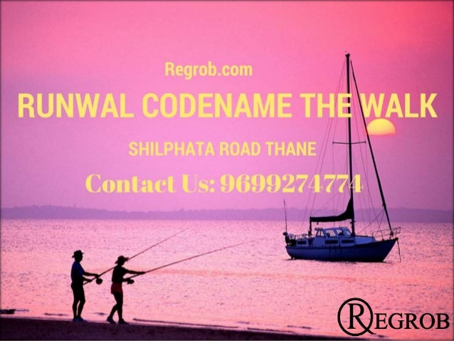 Runwal Codename The walk is a Pre-Launch Project in Kalyan Shilphata Road Thane For Booking Contact Us : 9699274774