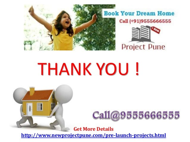 THANK YOU ! Get More Details http://www.newprojectpune.com/pre-launch-projects.html