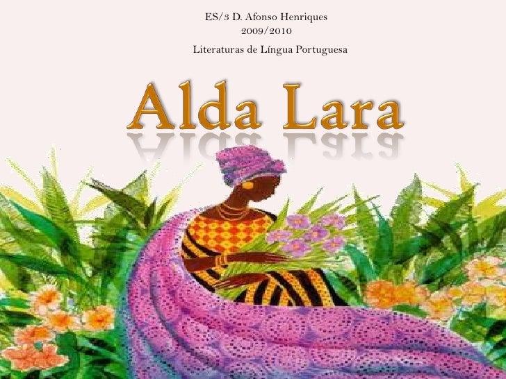 ES/3 D. Afonso Henriques<br />2009/2010<br />Literaturas de Língua Portuguesa<br />Alda Lara<br />