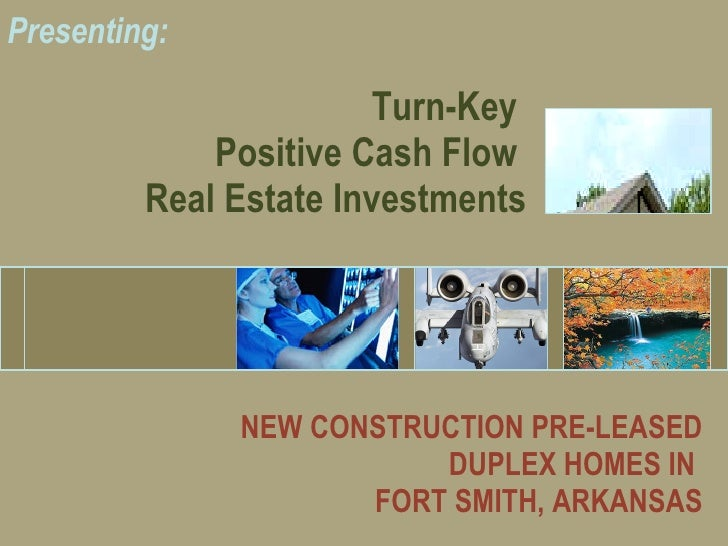 Turn-Key  Positive Cash Flow  Real Estate Investments Presenting: NEW CONSTRUCTION PRE-LEASED DUPLEX HOMES IN  FORT SMITH,...