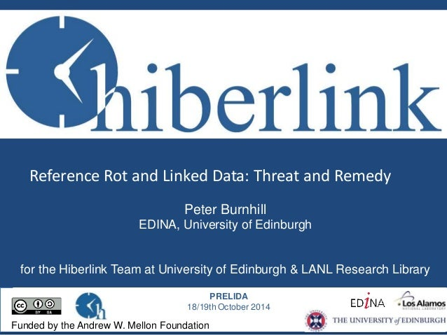 Reference Rot and Linked Data: Threat and Remedy  Peter Burnhill  EDINA, University of Edinburgh  for the Hiberlink Team a...