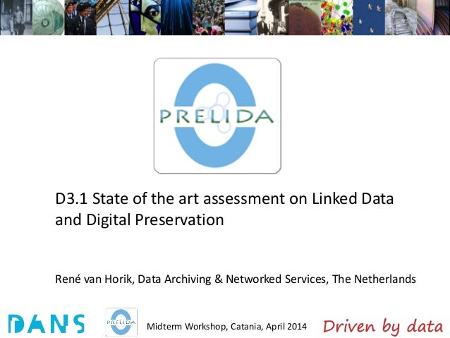 Midterm Workshop, Catania, April 2014 D3.1 State of the art assessment on Linked Data and Digital Preservation René van Ho...