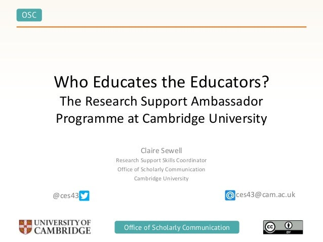 OSC Office of Scholarly Communication Who Educates the Educators? The Research Support Ambassador Programme at Cambridge U...