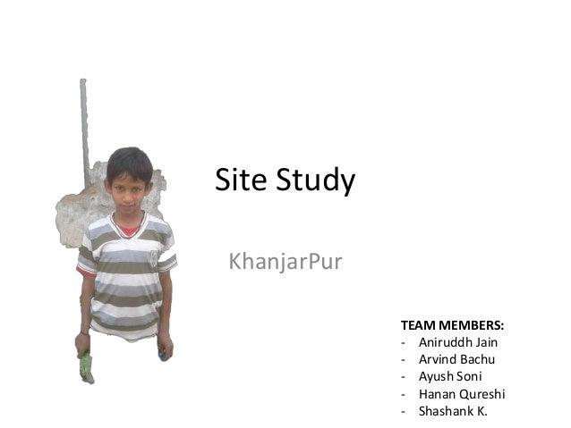Site Study  KhanjarPur  TEAM MEMBERS:  - Aniruddh Jain  - Arvind Bachu  - Ayush Soni  - Hanan Qureshi  - Shashank K.